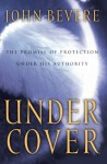 Under Cover: The Key to Living in God's Provision and Protection - John Bevere