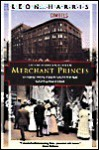 Merchant Princes: An Intimate History of Jewish Families Who Built Great Department Stores (Kodansha Globe) - Leon A. Harris