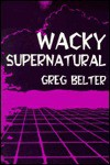 Wacky Supernatural - Greg Belter