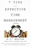 7 Tips For Effective Time Management: Simple Tips to Organize Your Life - A.J. Walton