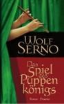 Das Spiel Des Puppenkönigs - Wolf Serno