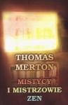 Mistycy i mistrzowie Zen - Thomas Merton