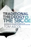 Traditional Theology And the SBC An Interaction with And Response to The Traditionalist Statement Of God's Plan of Salvation - Tom Ascol, Thomas K. Ascol