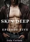 Skin Deep: Episode Five - Lola Carson