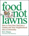 Food Not Lawns: How to Turn Your Yard Into a Garden and Your Neighborhood Into a Community - Heather Flores, Toby Hemenway