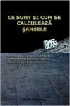 Ce Sunt Si Cum Se Calculeaza Sansele: Introducere in Teoria Probabilitatilor Si Ghid de Calcul Pentru Incepatori, Cu Aplicatii in Jocurile de Noroc Si - Catalin Barboianu
