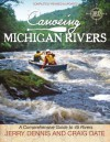 Canoeing Michigan Rivers: A Comprehensive Guide to 45 Rivers, Revise and Updated - Jerry Dennis, Craig Date