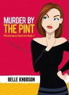 MURDER BY THE PINT (Microbrewery Mysteries Book 1) - Belle Knudson