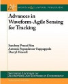 Advances in Waveform-Agile Sensing for Tracking - Sandeep Prasad Sira, Antonia Papandreou-Suppappola, Andreas Spanias, Darryl Morrell