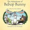 The Adventures of Bebop Bunny - Amy Seidman