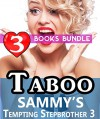 Taboo: Sammy's Tempting Stepbrother 3: 3 Books Special Bundle Mystery: Hot Girl Lonely Wife Erotica Sex Stories... - Ella Gottfried
