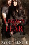 Legacy of Fear - Ryshia Kennie