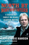North by Northwestern: A Seafaring Family on Deadly Alaskan Waters - Captain Sig Hansen, Mark Sundeen