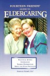 The Fourteen Friends Guide to Eldercaring: Inspiration, Practical Advice, Shared Experiences, Space to Think - Fourteen Friends