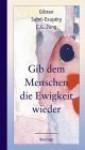 Gib dem Menschen die Ewigkeit wieder - Christian Machalet, C.G. Jung, Kahlil Gibran, Antoine de Saint-Exupéry
