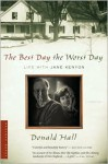 The Best Day the Worst Day: Life with Jane Kenyon - Donald Hall