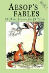 Aesop's Fables - Book 1: 80 Short Stories for Children - Illustrated - John Tenniel, Harrison Weir, Ernest Griset