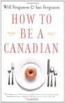 How to Be a Canadian - Will Ferguson, Ian Ferguson