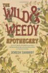 The Wild & Weedy Apothecary: An A to Z Book of Herbal Concoctions, Recipes & Remedies, Practical Know-How & Food for the Soul - Doreen Shababy