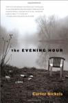 The Evening Hour: A Novel - Carter Sickels