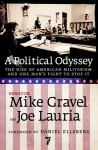 A Political Odyssey: The Rise of American Militarism and One Man's Fight to Stop It - Mike Gravel, Joe Lauria