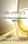Prophecy: God's Divine Communications Media - Paula A. Price