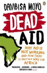 Dead Aid: Why Aid Is Not Working and How There Is a Better Way for Africa - Dambisa Moyo
