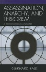Assassination, Anarchy, and Terrorism: A Sociological Analysis - Gerhard Falk
