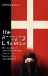 The Annoying Difference: The Emergence of Danish Neonationalism, Neoracism, and Populism in the Post-1989 World - Peter Hervik