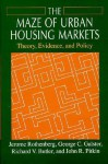 The Maze of Urban Housing Markets: Theory, Evidence, and Policy - Jerome Rothenberg, George C. Galster, Richard V. Butler, John R. Pitkin