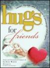 Hugs For Friends - LeAnn Weiss