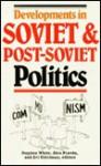 Developments In Soviet And Post Soviet Politics - Stephen White, Alex Pravda