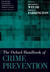 The Oxford Handbook of Crime Prevention (Oxford Handbooks) - Brandon C. Welsh, David P. Farrington