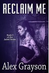 Reclaim Me (The Jaded Series) (Volume 2) - Alex Grayson, Hot Tree Editing, Covers by Combs