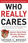 Who Really Cares: The Surprising Truth About Compassionate Conservatism -- America's Charity Divide--Who Gives, Who Do - Arthur C. Brooks, James Q. Wilson