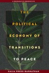 The Political Economy of Transitions to Peace: A Comparative Perspective - Galia Press-Barnathan
