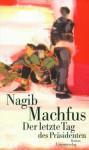 Der letzte Tag des Präsidenten - Naguib Mahfouz, Nagib Machfus
