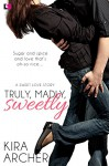 Truly, Madly, Sweetly - Kira Archer