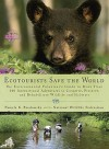 Ecotourists Save the World: The Environmental Volunteer's Guide to More Than 300 International Adventures toConserve, Preserve, and Rehabilitate Wildlife and Habitats - Pamela K. Brodowsky, National Wildlife Federation