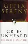 Cries Unheard: The Story of Mary Bell - Gitta Sereny