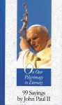 On Our Pilgrimage to Eternity: 99 Sayings by John Paul II - Pope John Paul II, Stephen Liesenfeld