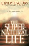 The Supernatural Life: Experience the Power of God in Your Everyday Life - Cindy Jacobs