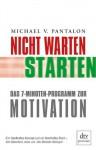 Nicht warten - starten!: Das 7-Minuten-Programm zur Motivation (German Edition) - Michael V. Pantalon, Thomas Pfeiffer