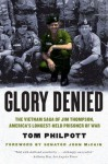 Glory Denied: The Vietnam Saga of Jim Thompson, America's Longest-Held Prisoner of War: The Vietnam Saga of Jim Thompson, America's Longest-Held Prisoner of War - Tom Philpott, John McCain