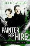 Painter For Hire (The Painter Mage Book 3) - D.K. Holmberg