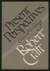 Present Perspectives: Critical Writings - Robert Craft