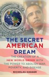 The Secret American Dream: The Creation of a New World Order with the Power to Abolish War, Poverty, and Disease - Nicholas Hagger