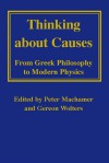 Thinking about Causes: From Greek Philosophy to Modern Physics - Peter K. Machamer, Gereon Wolters
