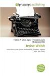 Irvine Welsh - Frederic P. Miller, Agnes F. Vandome, John McBrewster