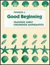 Towards A Good Beginning: Teaching Early Childhood Mathematics - Grace M. Burton